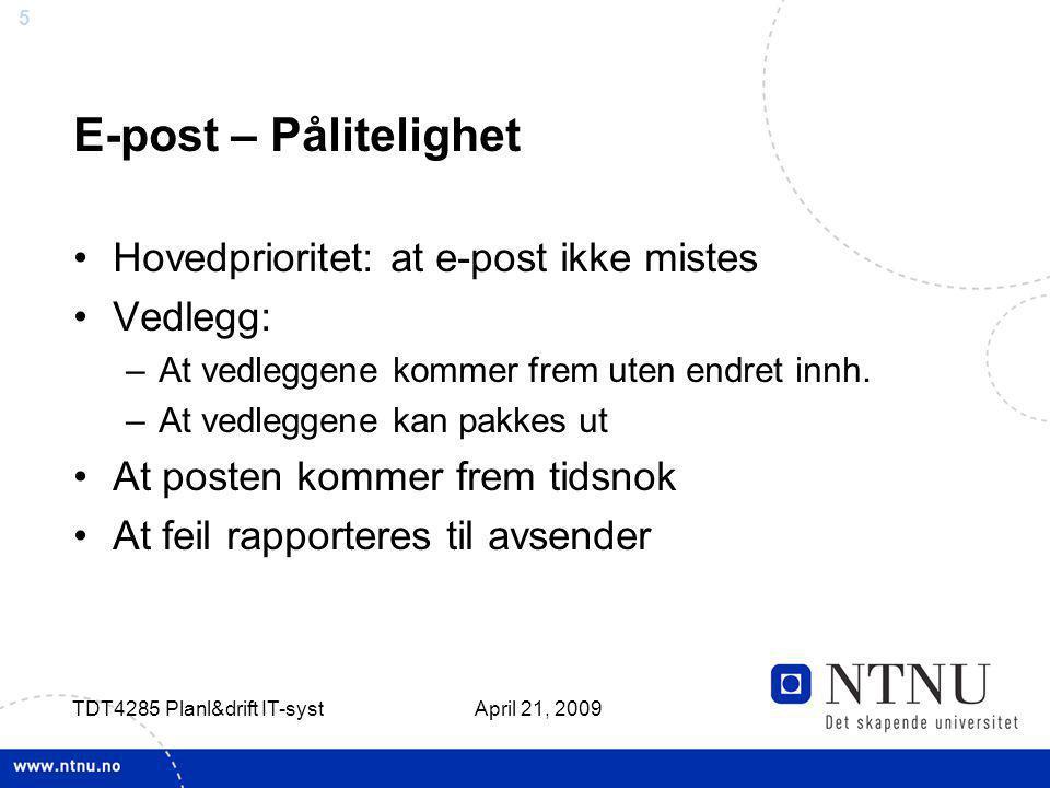 5 April 21, 2009 TDT4285 Planl&drift IT-syst E-post – Pålitelighet Hovedprioritet: at e-post ikke mistes Vedlegg: –At vedleggene kommer frem uten endr