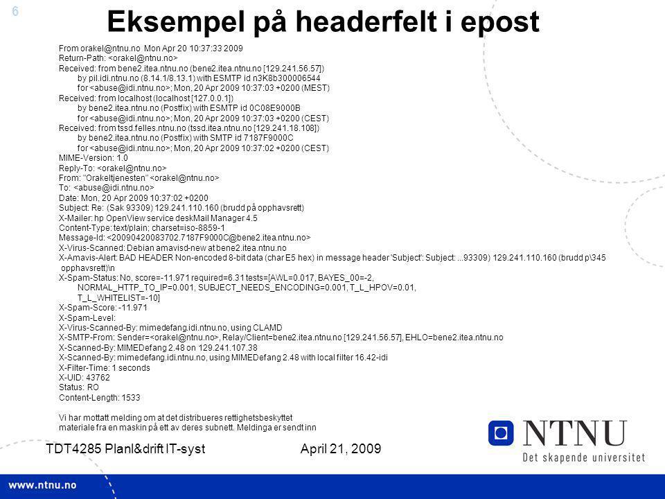 7 April 21, 2009 TDT4285 Planl&drift IT-syst E-post – Enkelhet Standardisering –Mellom postkontorer (dvs SMTP) –Mellom leser (mail-klient) og postkontor Adskille funksjonalitet –E-post-transport –E-post-levering –Listehåndtering