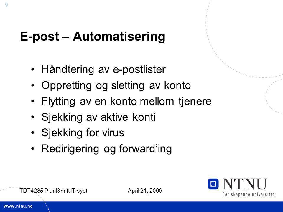 9 April 21, 2009 TDT4285 Planl&drift IT-syst E-post – Automatisering Håndtering av e-postlister Oppretting og sletting av konto Flytting av en konto m