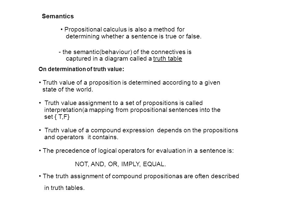 Semantics : Propositional calculus is also a method for determining whether a sentence is true or false.