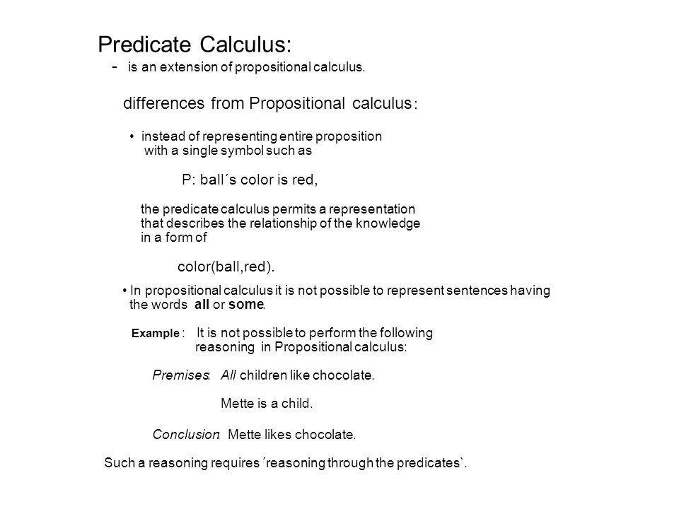 Predicate Calculus: - is an extension of propositional calculus.