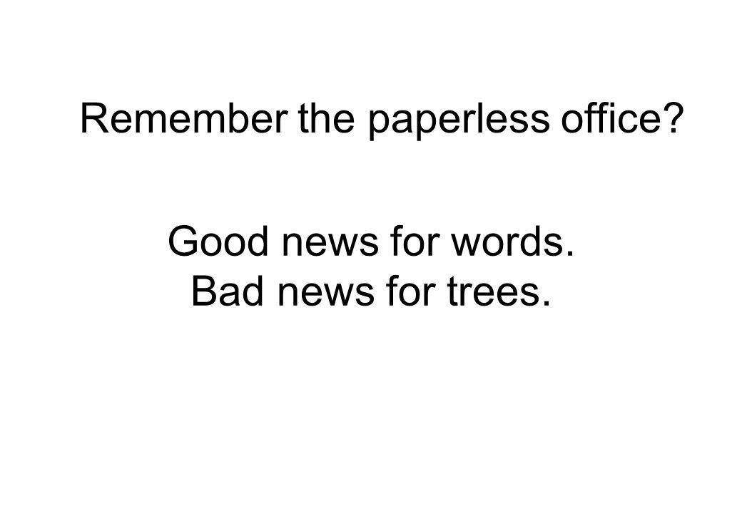 Good news for words. Bad news for trees. Remember the paperless office?