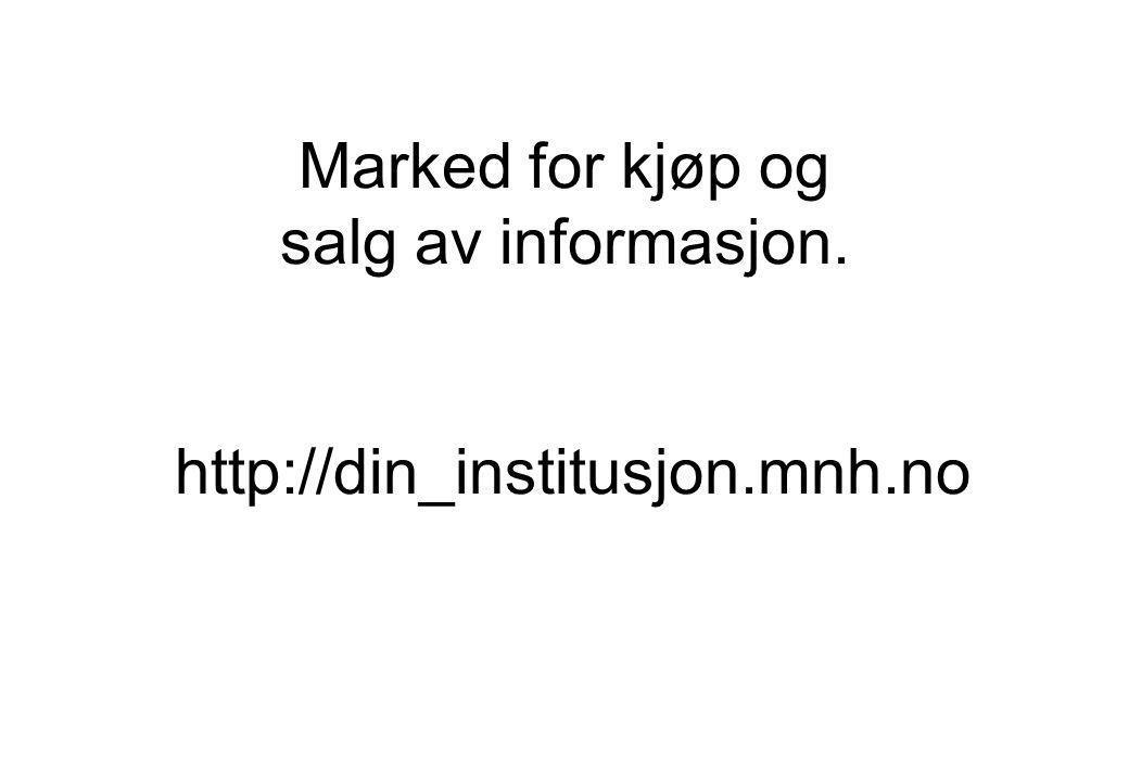 Marked for kjøp og salg av informasjon. http://din_institusjon.mnh.no