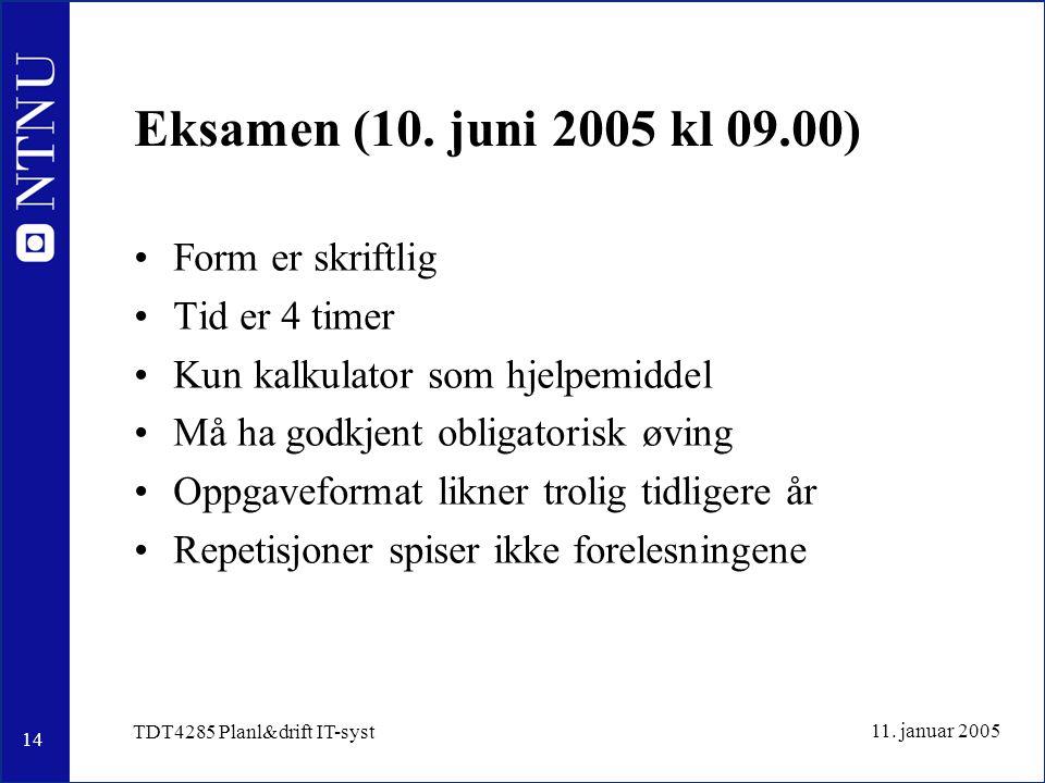 14 11. januar 2005 TDT4285 Planl&drift IT-syst Eksamen (10. juni 2005 kl 09.00) Form er skriftlig Tid er 4 timer Kun kalkulator som hjelpemiddel Må ha