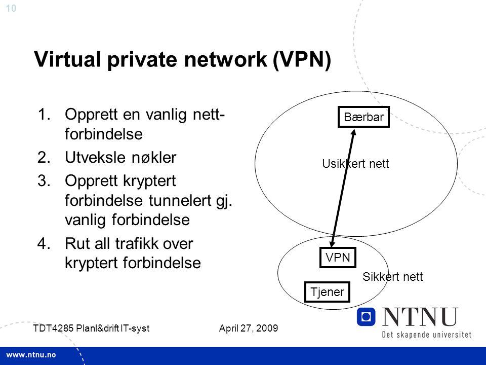 10 April 27, 2009 TDT4285 Planl&drift IT-syst Virtual private network (VPN) 1.Opprett en vanlig nett- forbindelse 2.Utveksle nøkler 3.Opprett kryptert