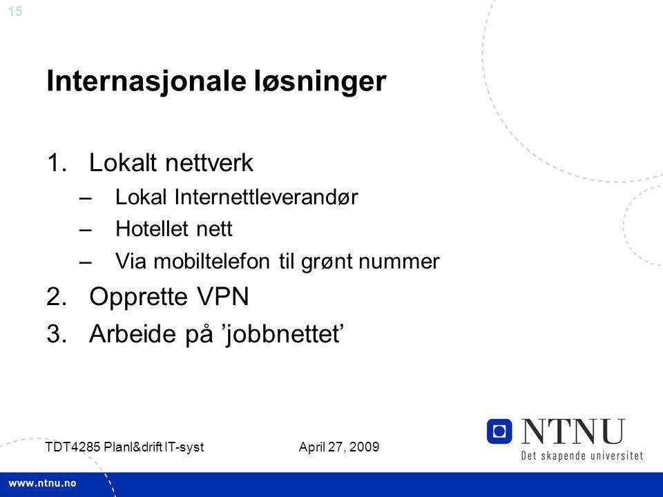 15 April 27, 2009 TDT4285 Planl&drift IT-syst Internasjonale løsninger 1.Lokalt nettverk –Lokal Internettleverandør –Hotellet nett –Via mobiltelefon t