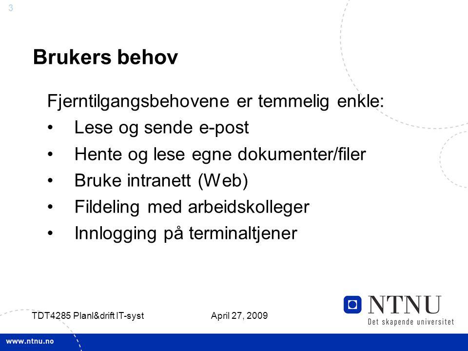 3 April 27, 2009 TDT4285 Planl&drift IT-syst Brukers behov Fjerntilgangsbehovene er temmelig enkle: Lese og sende e-post Hente og lese egne dokumenter
