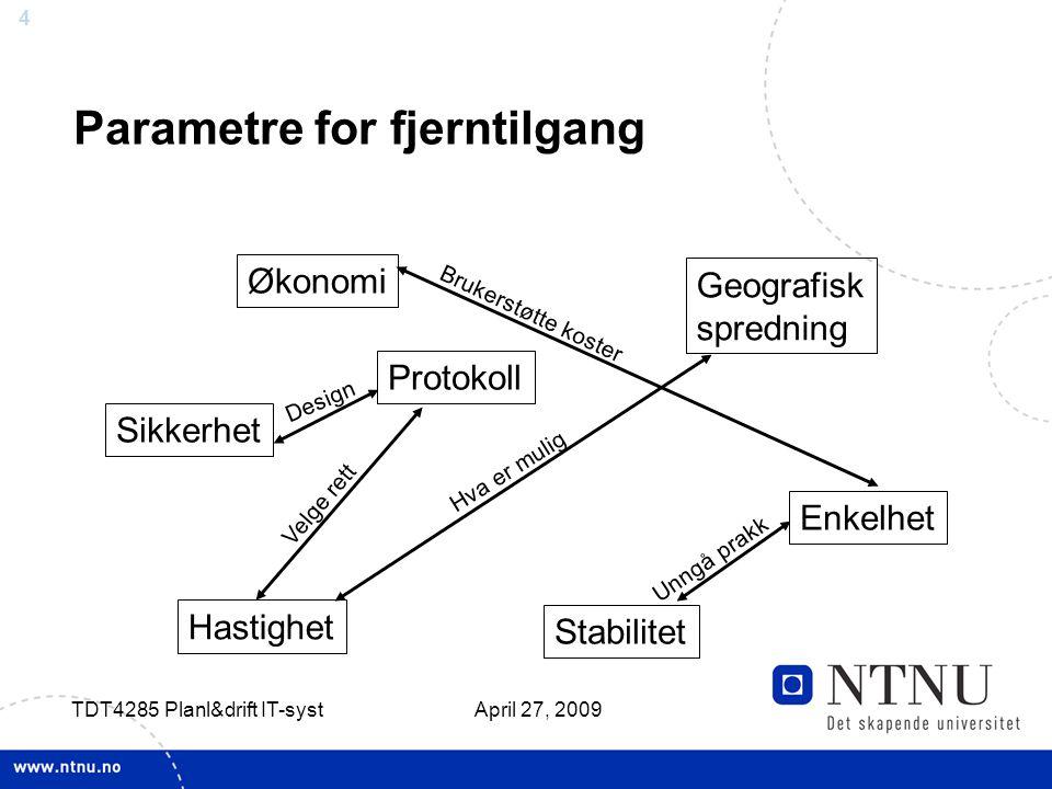 4 April 27, 2009 TDT4285 Planl&drift IT-syst Parametre for fjerntilgang Protokoll Hastighet Økonomi Stabilitet Geografisk spredning Enkelhet Sikkerhet