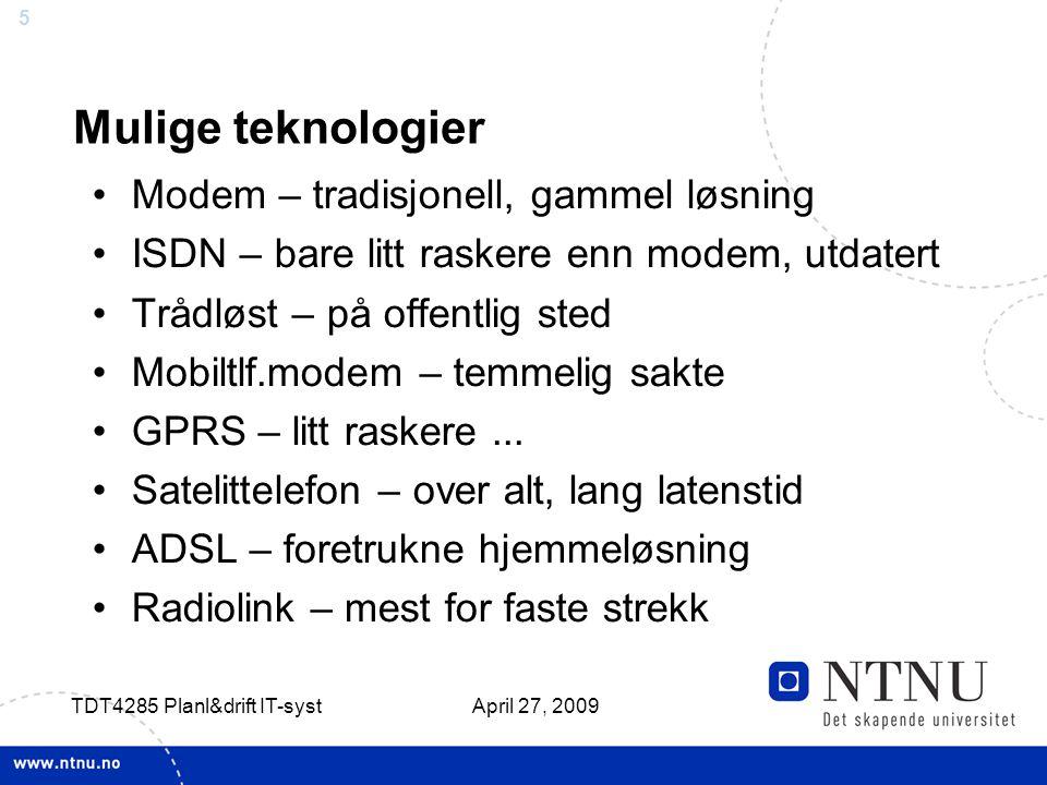 5 April 27, 2009 TDT4285 Planl&drift IT-syst Mulige teknologier Modem – tradisjonell, gammel løsning ISDN – bare litt raskere enn modem, utdatert Tråd