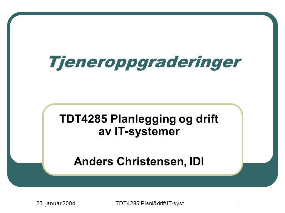 23.januar 2004 TDT4285 Planl&drift IT-syst 2 Tjeneroppgradering 1.
