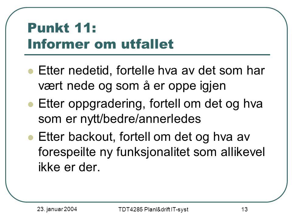 23. januar 2004 TDT4285 Planl&drift IT-syst 13 Punkt 11: Informer om utfallet Etter nedetid, fortelle hva av det som har vært nede og som å er oppe ig