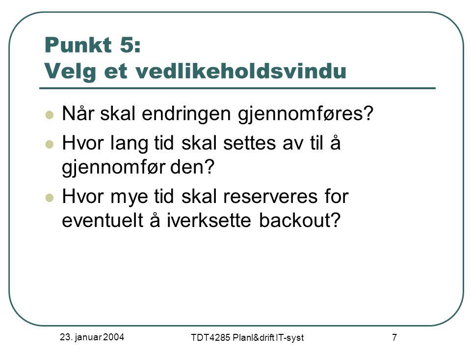 23.januar 2004 TDT4285 Planl&drift IT-syst 8 Punkt 6: Informer brukerne Hvem/hva blir rammet.