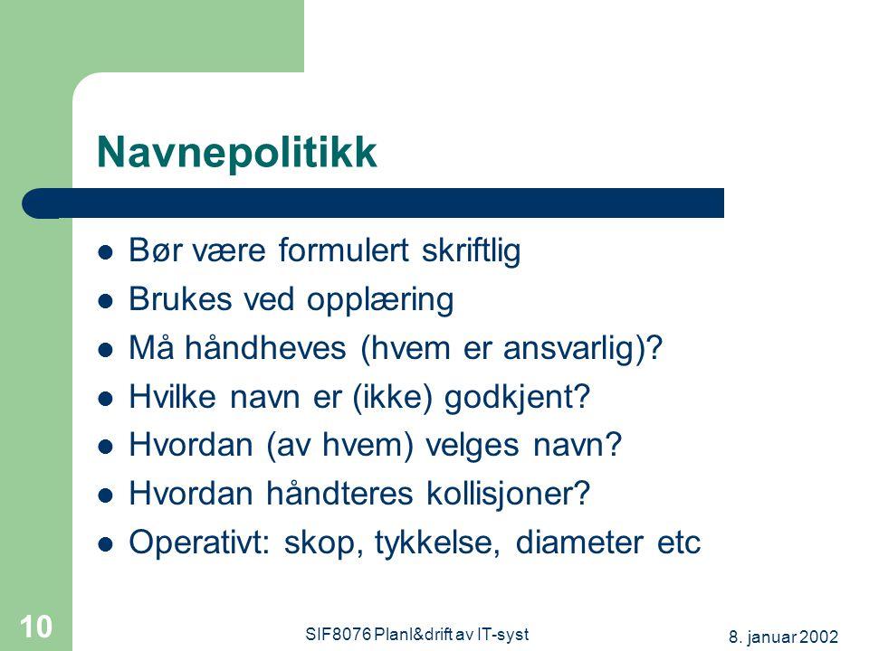 8. januar 2002 SIF8076 Planl&drift av IT-syst 10 Navnepolitikk Bør være formulert skriftlig Brukes ved opplæring Må håndheves (hvem er ansvarlig)? Hvi
