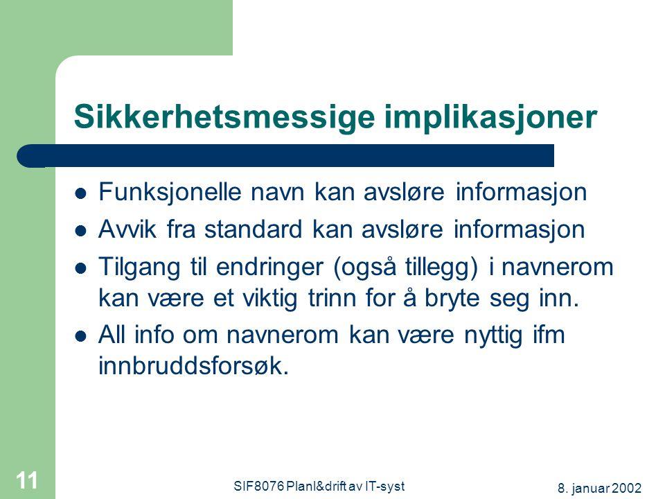 8. januar 2002 SIF8076 Planl&drift av IT-syst 11 Sikkerhetsmessige implikasjoner Funksjonelle navn kan avsløre informasjon Avvik fra standard kan avsl