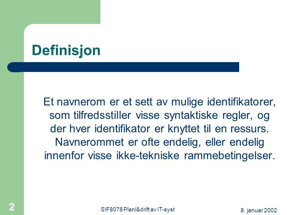 8. januar 2002 SIF8076 Planl&drift av IT-syst 2 Definisjon Et navnerom er et sett av mulige identifikatorer, som tilfredsstiller visse syntaktiske reg