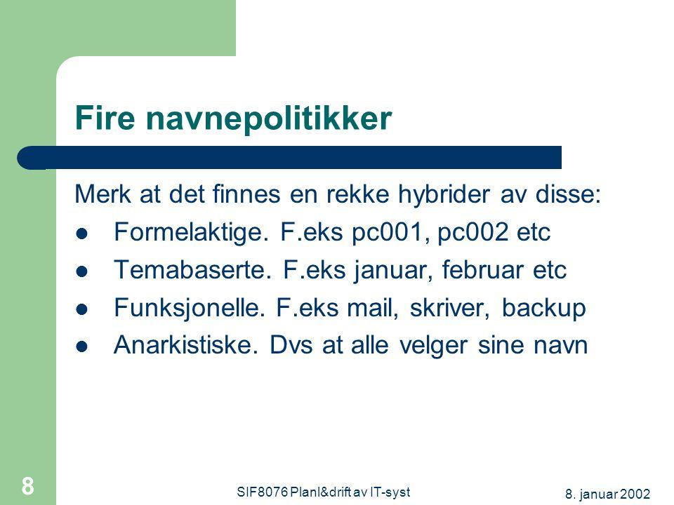 8. januar 2002 SIF8076 Planl&drift av IT-syst 8 Fire navnepolitikker Merk at det finnes en rekke hybrider av disse: Formelaktige. F.eks pc001, pc002 e