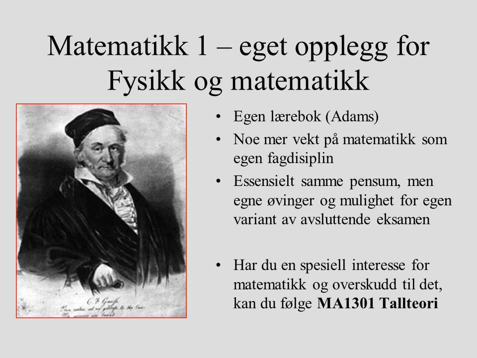 Matematikk 1 – eget opplegg for Fysikk og matematikk Egen lærebok (Adams) Noe mer vekt på matematikk som egen fagdisiplin Essensielt samme pensum, men