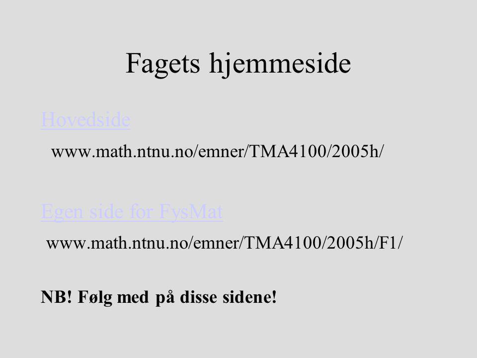Fagets hjemmeside Hovedside www.math.ntnu.no/emner/TMA4100/2005h/ Egen side for FysMat www.math.ntnu.no/emner/TMA4100/2005h/F1/ NB! Følg med på disse