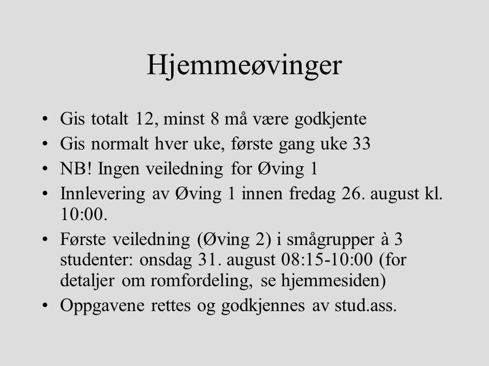 Hjemmeøvinger Gis totalt 12, minst 8 må være godkjente Gis normalt hver uke, første gang uke 33 NB! Ingen veiledning for Øving 1 Innlevering av Øving
