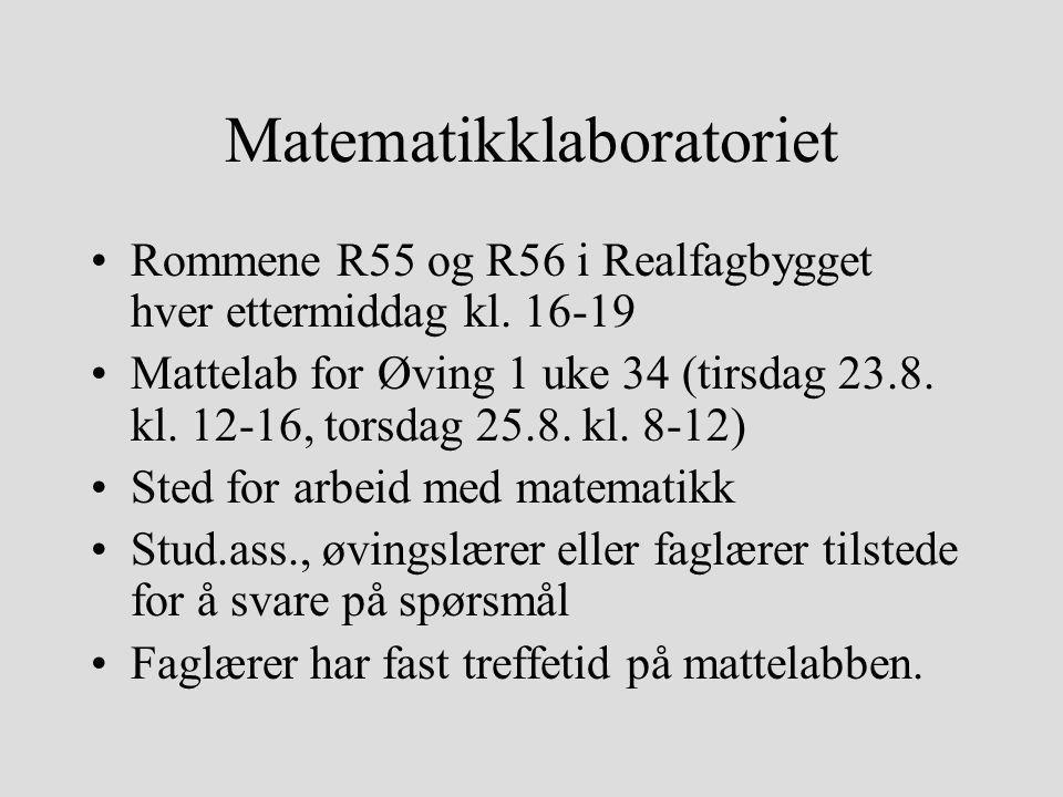 Matematikklaboratoriet Rommene R55 og R56 i Realfagbygget hver ettermiddag kl. 16-19 Mattelab for Øving 1 uke 34 (tirsdag 23.8. kl. 12-16, torsdag 25.