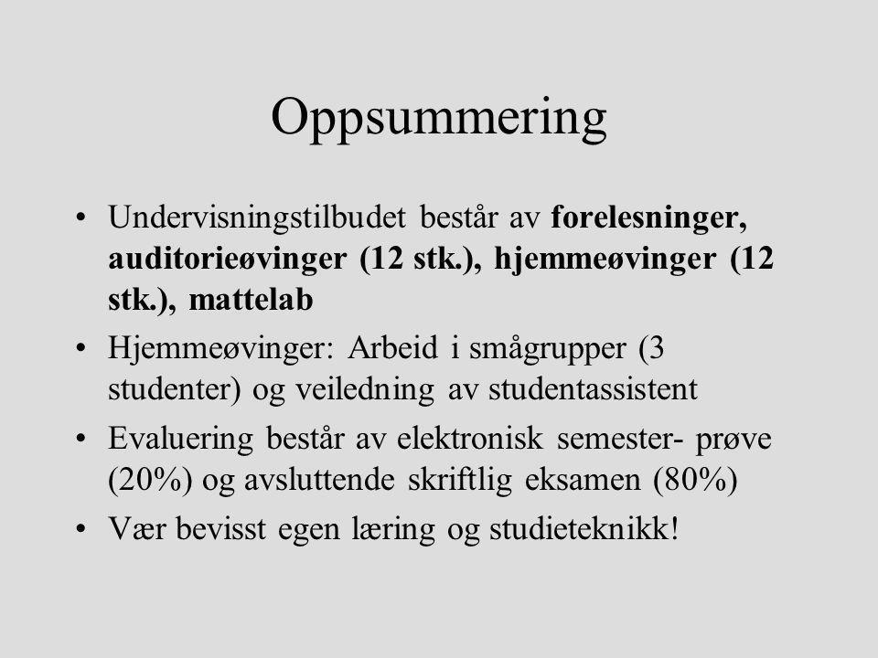 Oppsummering Undervisningstilbudet består av forelesninger, auditorieøvinger (12 stk.), hjemmeøvinger (12 stk.), mattelab Hjemmeøvinger: Arbeid i småg