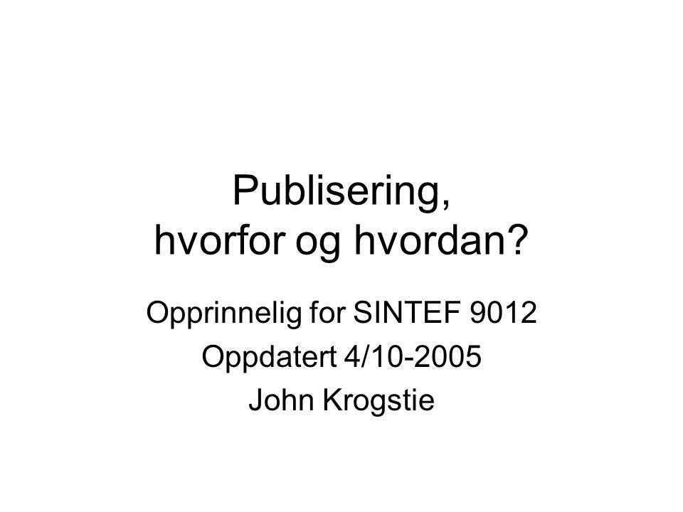 Publisering, hvorfor og hvordan Opprinnelig for SINTEF 9012 Oppdatert 4/10-2005 John Krogstie
