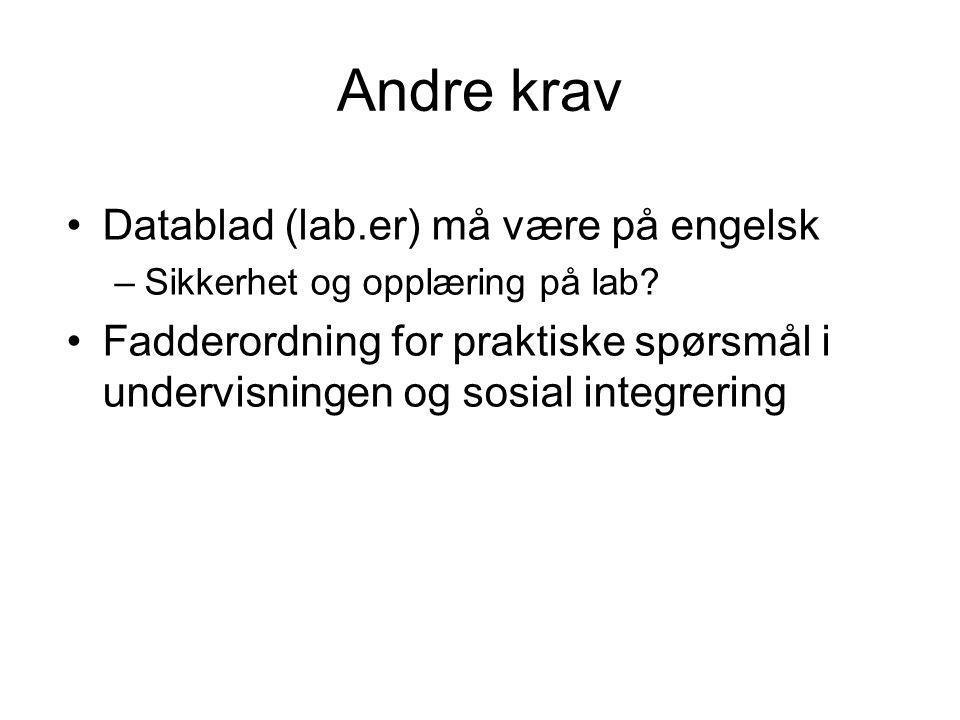 Andre krav Datablad (lab.er) må være på engelsk –Sikkerhet og opplæring på lab? Fadderordning for praktiske spørsmål i undervisningen og sosial integr