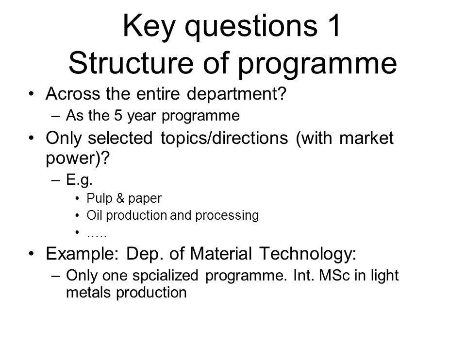 Key questions 1 Structure of programme Across the entire department.