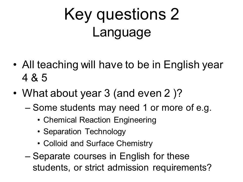 Key questions 2 Language All teaching will have to be in English year 4 & 5 What about year 3 (and even 2 ).