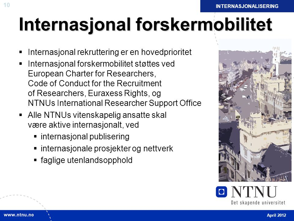 10 Internasjonal forskermobilitet  Internasjonal rekruttering er en hovedprioritet  Internasjonal forskermobilitet støttes ved European Charter for