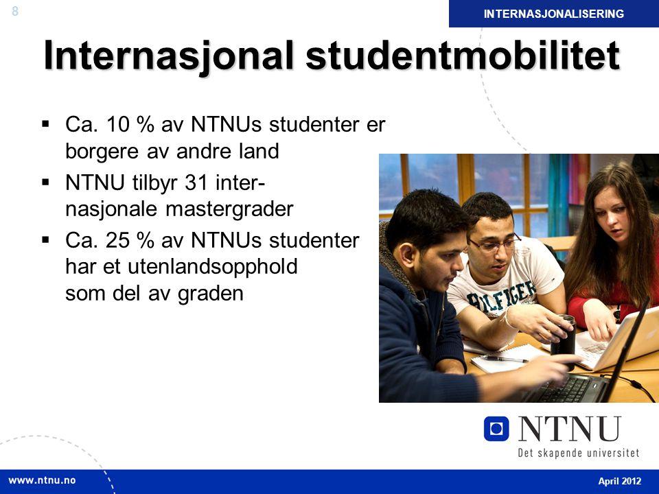 8 Internasjonal studentmobilitet  Ca. 10 % av NTNUs studenter er borgere av andre land  NTNU tilbyr 31 inter- nasjonale mastergrader  Ca. 25 % av N