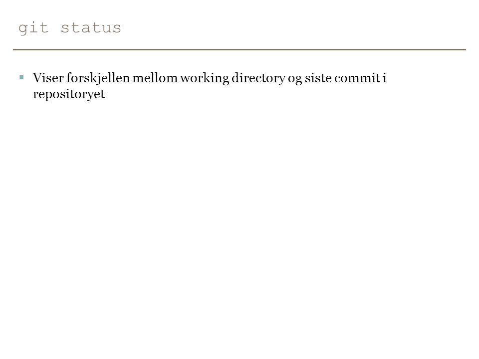 git diff  Viser hvordan innholdet i filene i working directory er forskjellig fra den siste committen