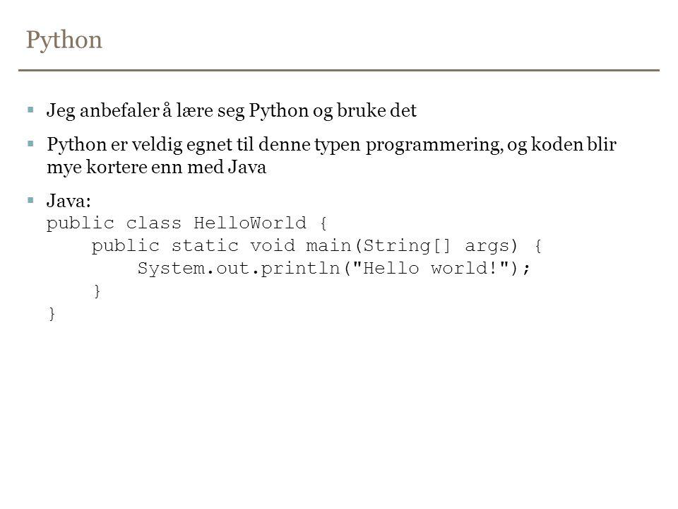 Python  Jeg anbefaler å lære seg Python og bruke det  Python er veldig egnet til denne typen programmering, og koden blir mye kortere enn med Java 