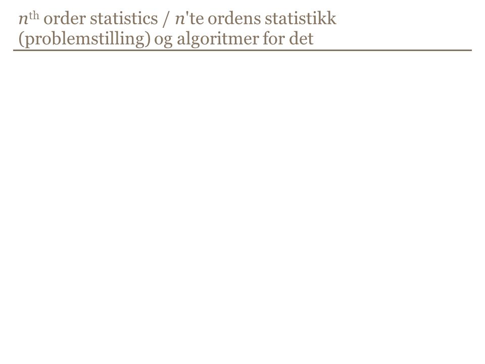 n th order statistics / n'te ordens statistikk (problemstilling) og algoritmer for det