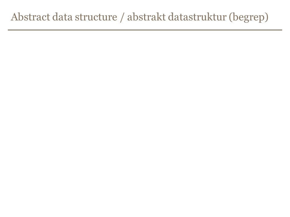 Abstract data structure / abstrakt datastruktur (begrep)