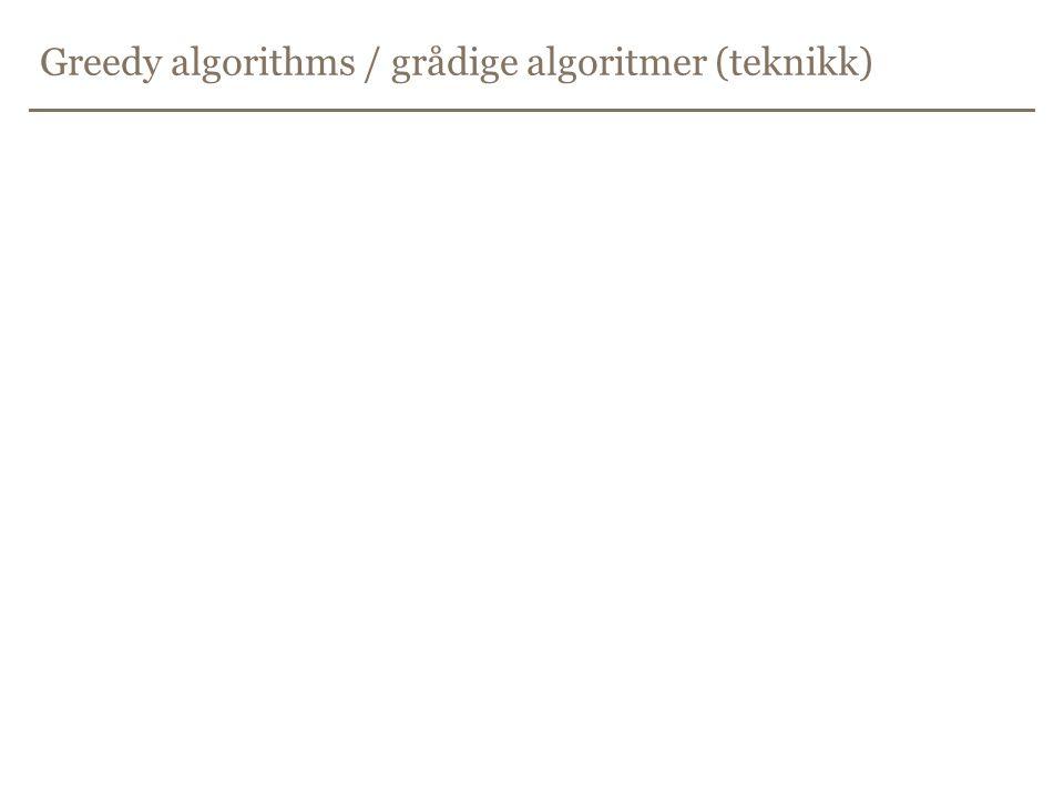 Greedy algorithms / grådige algoritmer (teknikk)