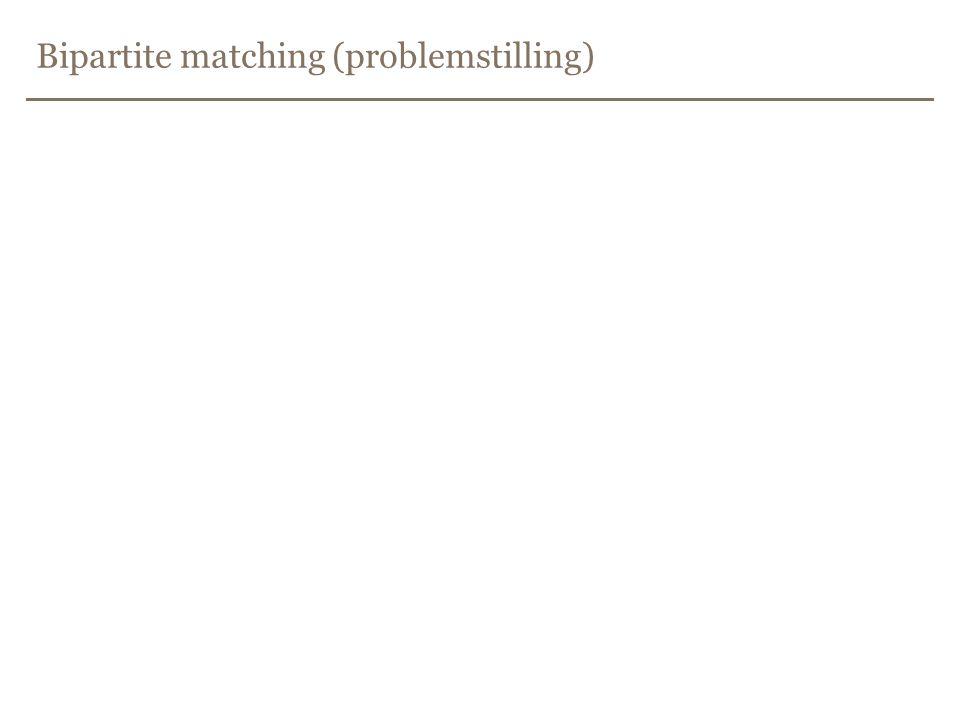 Bipartite matching (problemstilling)