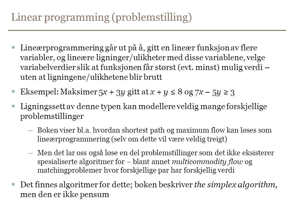 Linear programming (problemstilling)  Lineærprogrammering går ut på å, gitt en lineær funksjon av flere variabler, og lineære ligninger/ulikheter med