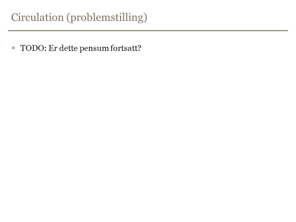 Circulation (problemstilling)  TODO: Er dette pensum fortsatt?