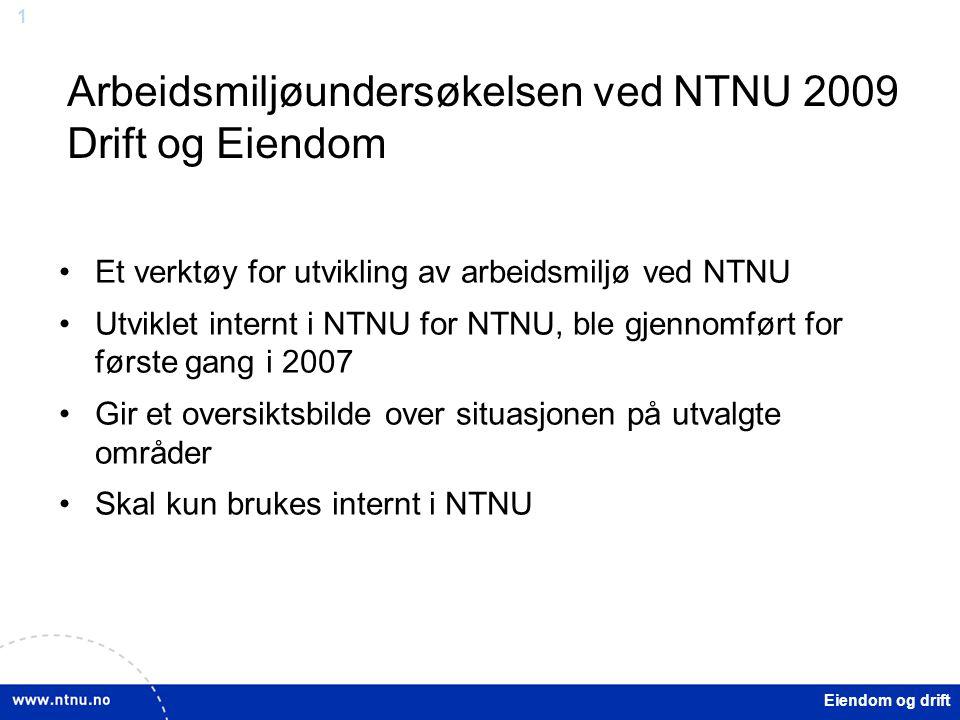 1 Eiendom og drift Arbeidsmiljøundersøkelsen ved NTNU 2009 Drift og Eiendom Et verktøy for utvikling av arbeidsmiljø ved NTNU Utviklet internt i NTNU