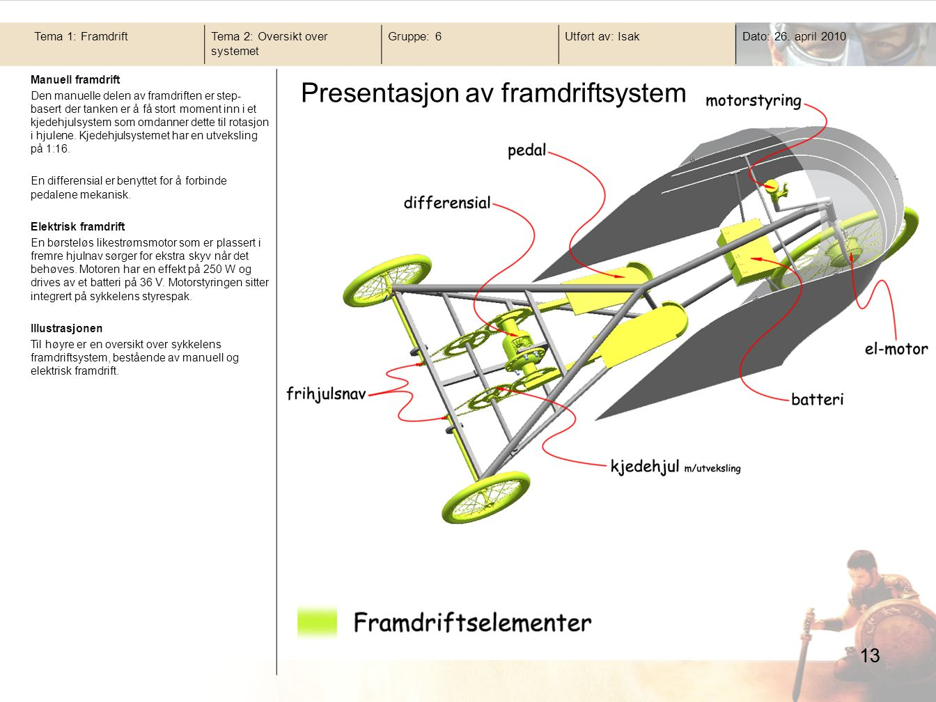 Manuell framdrift Den manuelle delen av framdriften er step- basert der tanken er å få stort moment inn i et kjedehjulsystem som omdanner dette til rotasjon i hjulene.