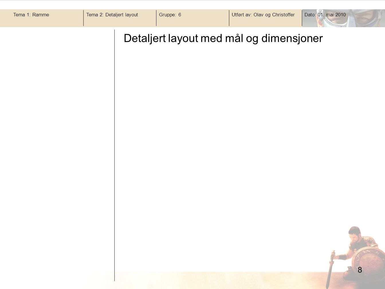 Detaljert layout med mål og dimensjoner 8 Tema 1: RammeTema 2: Detaljert layoutGruppe: 6Utført av: Olav og ChristofferDato: 01.
