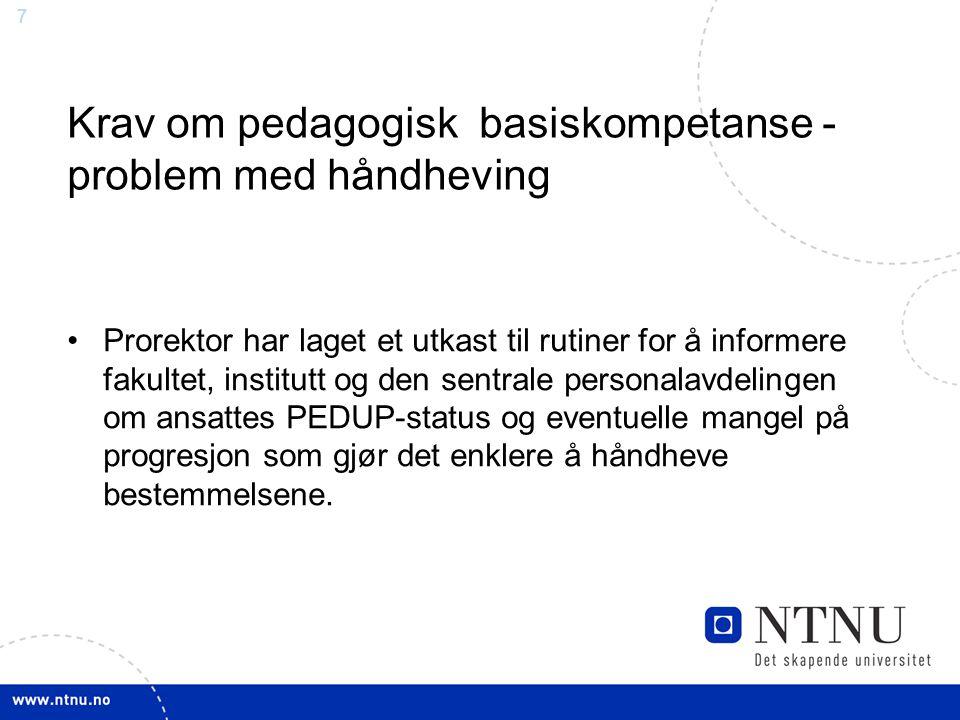7 Krav om pedagogisk basiskompetanse - problem med håndheving Prorektor har laget et utkast til rutiner for å informere fakultet, institutt og den sen