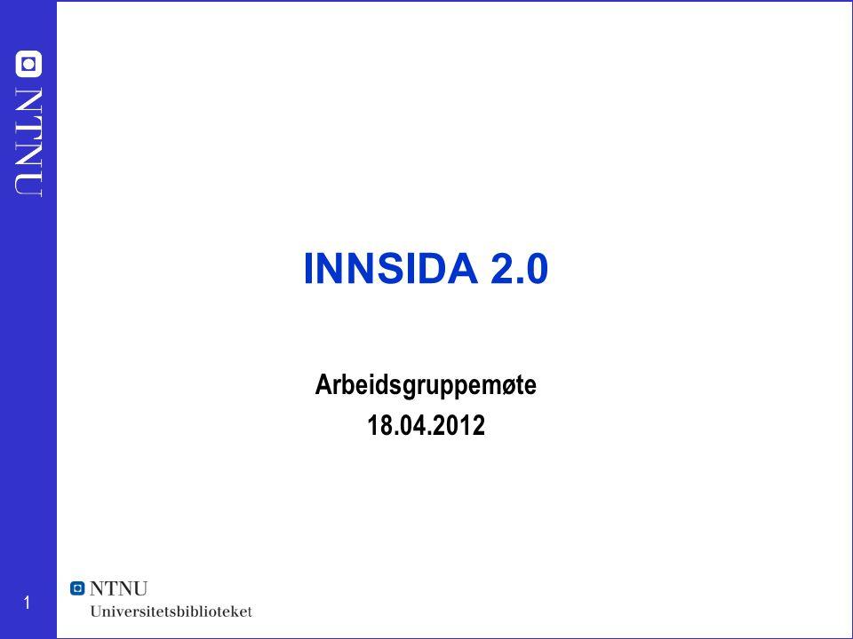 1 INNSIDA 2.0 Arbeidsgruppemøte 18.04.2012