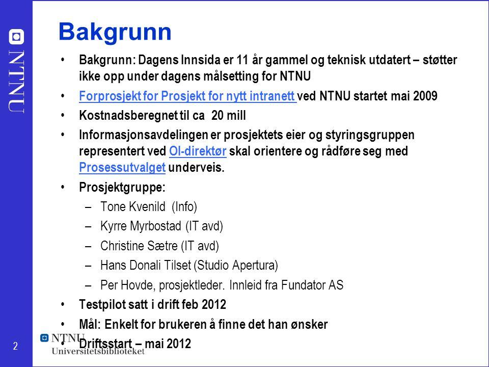 2 Bakgrunn Bakgrunn: Dagens Innsida er 11 år gammel og teknisk utdatert – støtter ikke opp under dagens målsetting for NTNU Forprosjekt for Prosjekt f