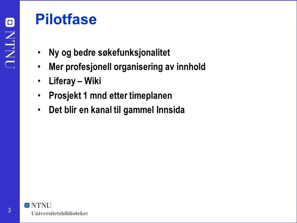 3 Pilotfase Ny og bedre søkefunksjonalitet Mer profesjonell organisering av innhold Liferay – Wiki Prosjekt 1 mnd etter timeplanen Det blir en kanal t