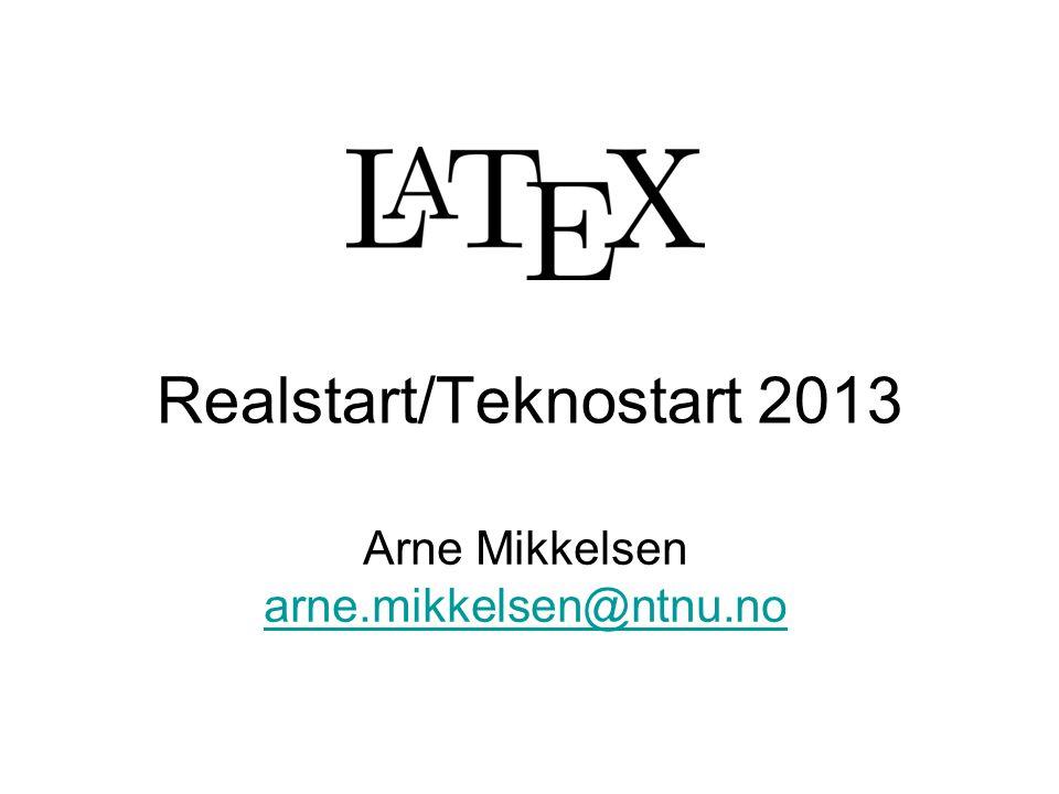 Realstart/Teknostart 2013 Arne Mikkelsen arne.mikkelsen@ntnu.no arne.mikkelsen@ntnu.no