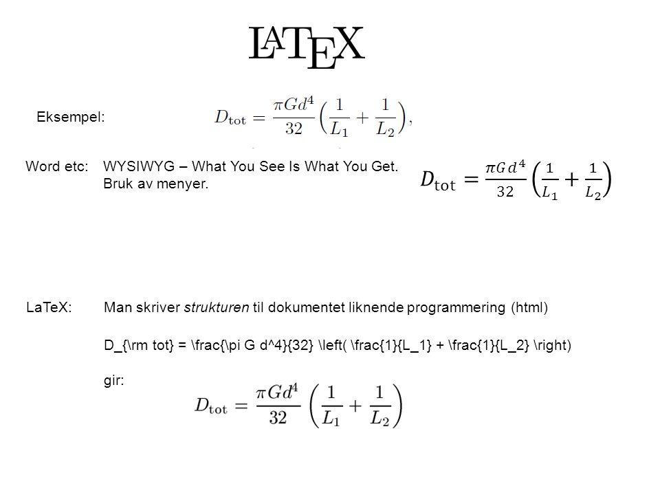 WYSIWYG – What You See Is What You Get. Bruk av menyer. Word etc: LaTeX:Man skriver strukturen til dokumentet liknende programmering (html) D_{\rm tot