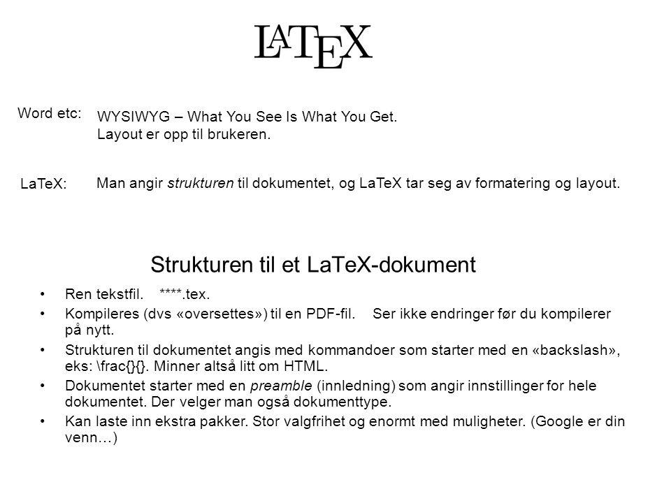 Strukturen til et LaTeX-dokument Ren tekstfil. ****.tex. Kompileres (dvs «oversettes») til en PDF-fil. Ser ikke endringer før du kompilerer på nytt. S