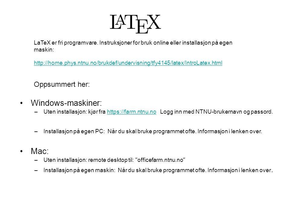 LaTeX er fri programvare. Instruksjoner for bruk online eller installasjon på egen maskin: http://home.phys.ntnu.no/brukdef/undervisning/tfy4145/latex